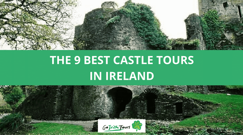 9 of Irelands Most Breath Taking Castle Tours