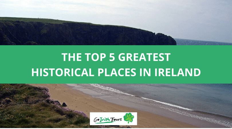 The Top 5 Historical Places in Ireland